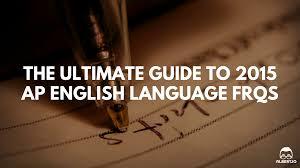 Sample Rhetorical Analysis Essay Ap English The Ultimate Guide To 2015 Ap English Language Frqs Albert Io