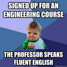 Memes Engineering - signed up for an engineering course the professor speaks fluent