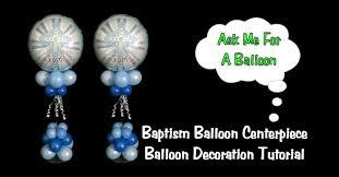 Centerpieces For Baptism Baptism Balloon Centerpiece Tutorial Youtube