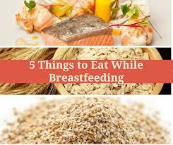 things to eat while breastfeeding mommesinstinct com
