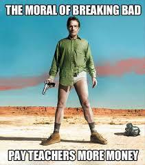 Breaking Bad Meme - funny meme the moral of breaking bad