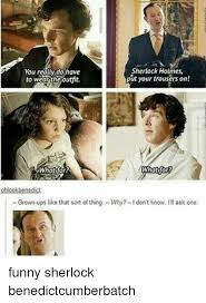 Funny Sherlock Memes - sherlock holmes you really do have put your trousers on to wear