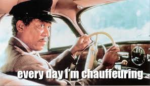 Driving Miss Daisy Meme - every day i m chauffeurin everyday i m shufflin know your meme