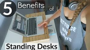 Benefit Of Standing Desk by 5 Benefits Of A Standing Desk Youtube