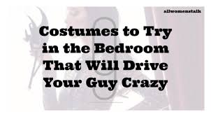 9 costumes to try in the bedroom that will drive your guy crazy u2026