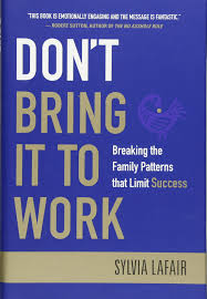 don u0027t bring it to work breaking the family patterns that limit