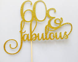 60 cake topper sixty fabulous cake topper 60 and fabulous 60th birthday
