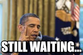 still waiting no i cant obama meme on memegen
