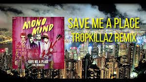 A Place Mono Mono Mind Save Me A Place Tropkillaz Remix