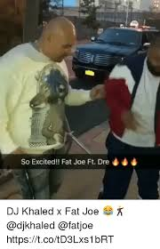 Fat Joe Meme - so excited fat joe ft dre dj khaled x fat joe