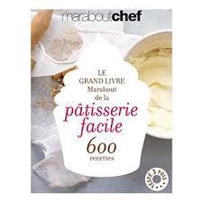 livre de cuisine marabout grand livre marabout de la pâtisserie facile 600 recettes de