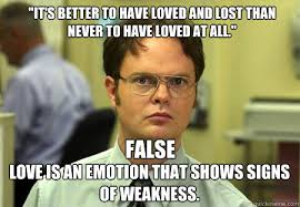 Lost Love Meme - it s better to have loved and lost than never to have loved at all