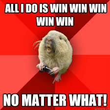 All I Do Is Win Meme - all i do is win win win win win no matter what gaming gopher