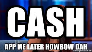 App Meme Generator - cash app me later howbow dah cashmonehsgfsfhf meme generator