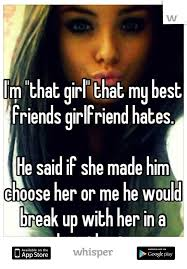 Best Girlfriend Meme - m that girl that my best friends girlfriend hates he said if