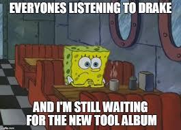 Drake New Album Meme - tool album meme imgflip