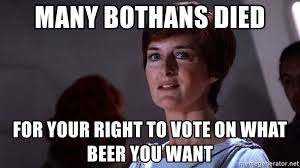 Many Bothans Died Meme - many bothans died for your right to vote on what beer you want