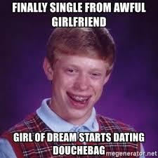 Douchebag Girlfriend Meme - finally single from awful girlfriend girl of dream starts dating