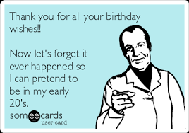 Thank You Birthday Meme - thank you for all your birthday wishes now let s forget it ever
