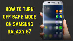 how to take safe mode on android how to turn safe mode on samsung galaxy s7