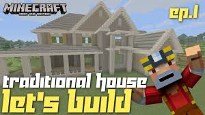 one houses minecraft xbox one traditional house let s build episode 1