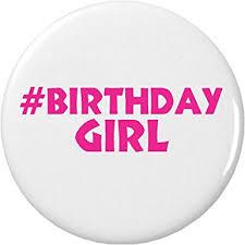 birthday girl pin birthday girl hashtag pinback button pin happy