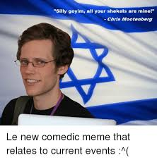Shekels Meme - silly goyim all your shekels are mine chris mootenberg le new