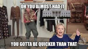 You Gotta Be Quicker Than That Meme - gotta be quicker than that imgflip