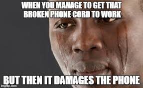 Broken Phone Meme - when you manage to get that broken phone cord to work but then it