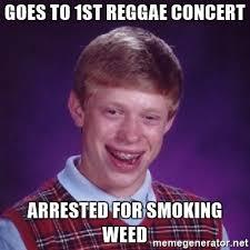 Reggae Meme - goes to 1st reggae concert arrested for smoking weed bad luck