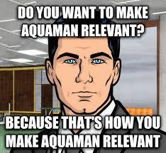 Aquaman Meme - livememe com archer ants