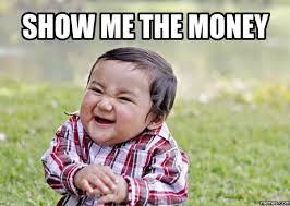 Money Meme - 20 comical show me the money memes love brainy quote