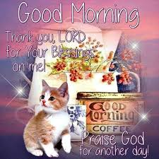morning thank you lord for the blessing on me praise god