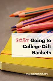 college gift baskets easy going to college gift baskets earning and saving with