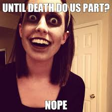 Crazy Lady Meme - overly attached zombie girlfriend overly attached girlfriend