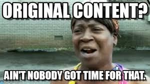 Original Meme - original content aint nobody got time for that meme on memegen