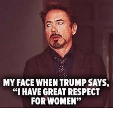 Respect Meme - my face when trumpsays i have great respect for women meme on me me