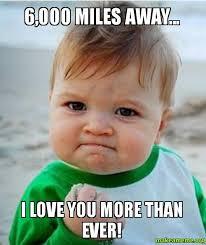 Love You More Meme - 6 000 miles away i love you more than ever make a meme
