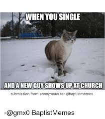 Single Guys Meme - when you single and a new guy shows up atchurch submission from