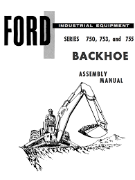 ford industrial 750 753 and 755 series backhoe assembly manual