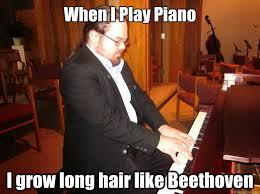 Piano Memes - when i play piano i grow long hair like beethoven piano man