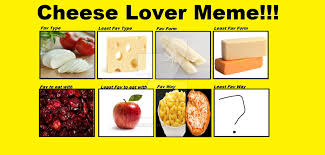 Cheese Meme - cheese lover meme by awesomekathy1013 on deviantart