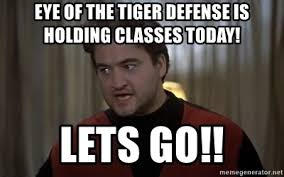 Eye Of The Tiger Meme - eye of the tiger defense is holding classes today lets go