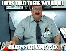 Crazy Sex Memes - my wifes is 4 months pregnant still waiting imgflip