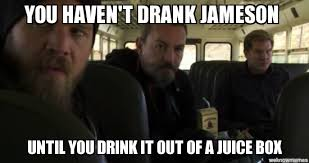 Soa Memes - s o a memes you haven t drank jameson until you drink it out of