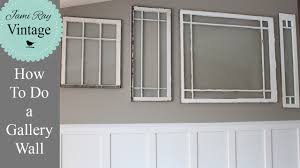 how to do a gallery wall how to do a gallery wall how to hang antique windows youtube