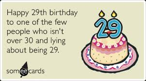 29th Birthday Meme - 29th birthday happy 29th birthday to one of the few people who isn