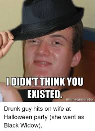 Drunk Guy Meme - didnt think you existed memegenerator drunk guy hits on wife at