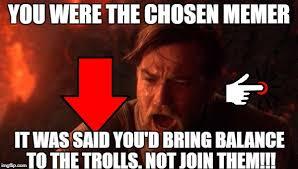 Star Wars Sex Meme - you were the chosen one star wars memes imgflip