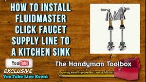 how to install fluidmaster click faucet supply line to a kitchen